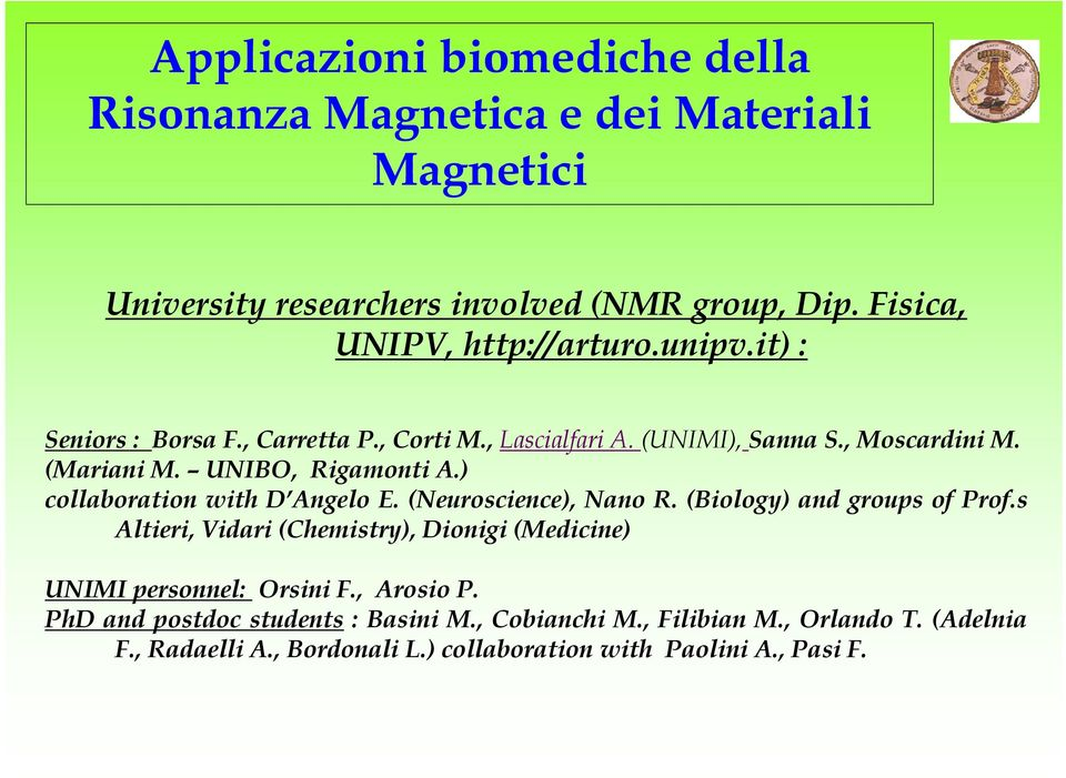 ) collaboration with D Angelo E. (Neuroscience), Nano R. (Biology) and groups of Prof.
