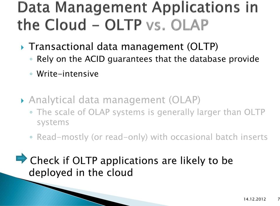 is generally larger than OLTP systems Read-mostly (or read-only) with occasional
