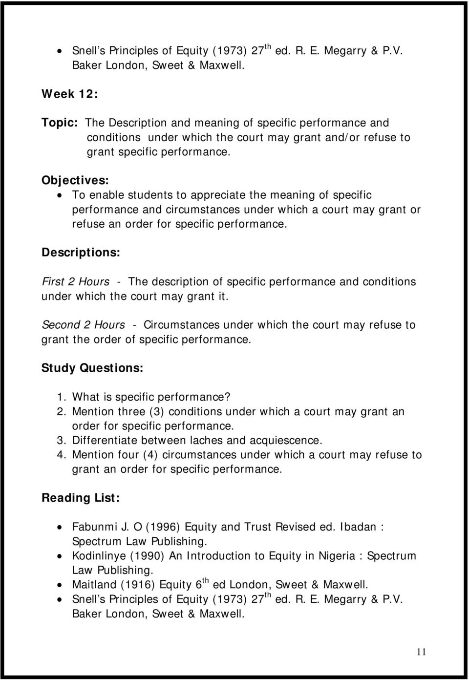 Objectives: To enable students to appreciate the meaning of specific performance and circumstances under which a court may grant or refuse an order for specific performance.