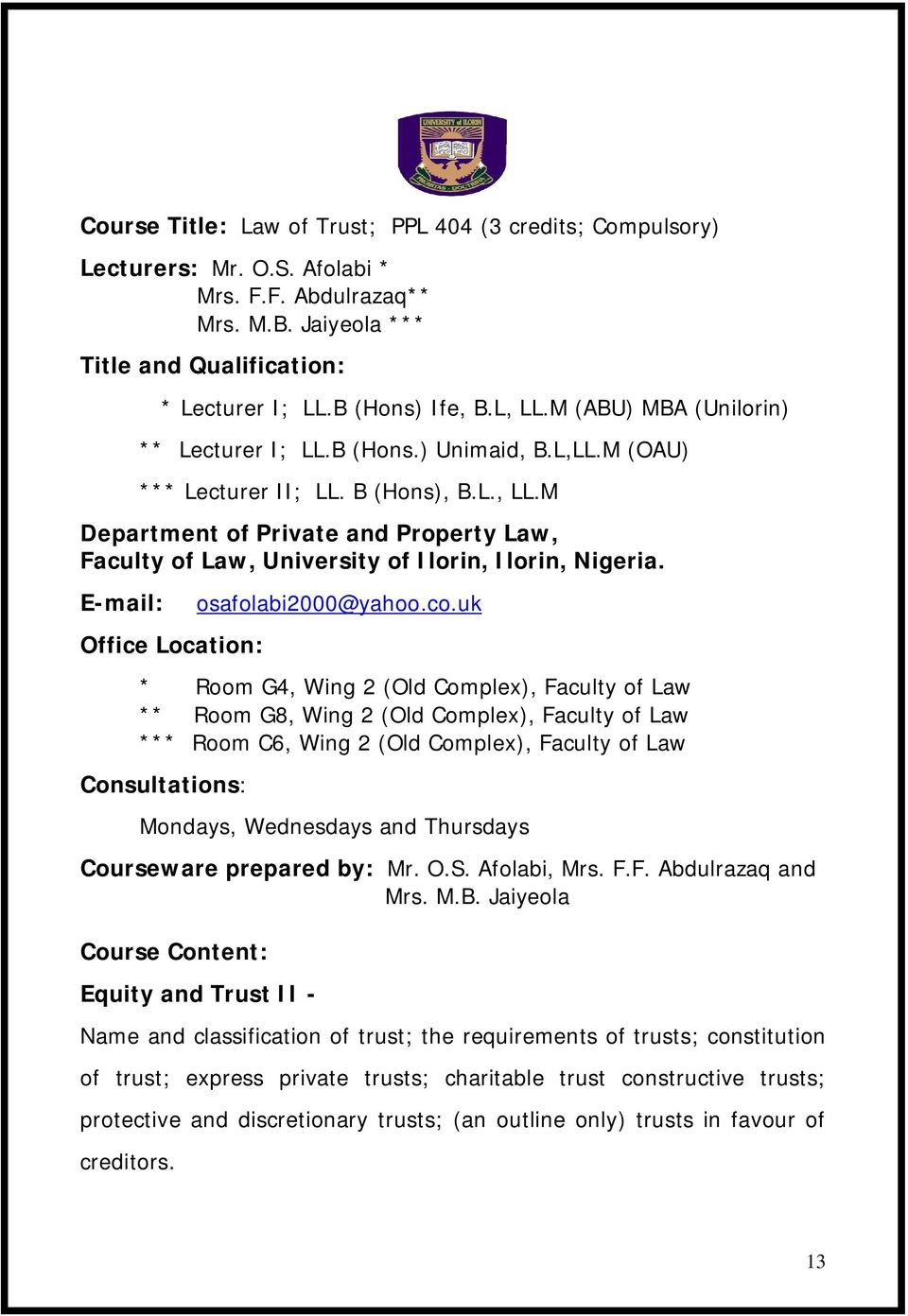M Department of Private and Property Law, Faculty of Law, University of Ilorin, Ilorin, Nigeria. E-mail: Office Location: osafolabi2000@yahoo.co.