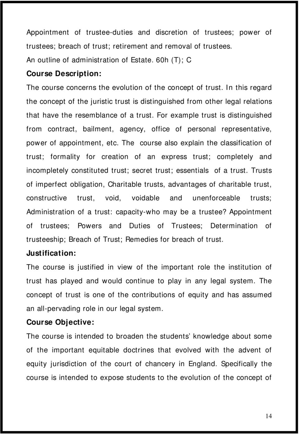 In this regard the concept of the juristic trust is distinguished from other legal relations that have the resemblance of a trust.