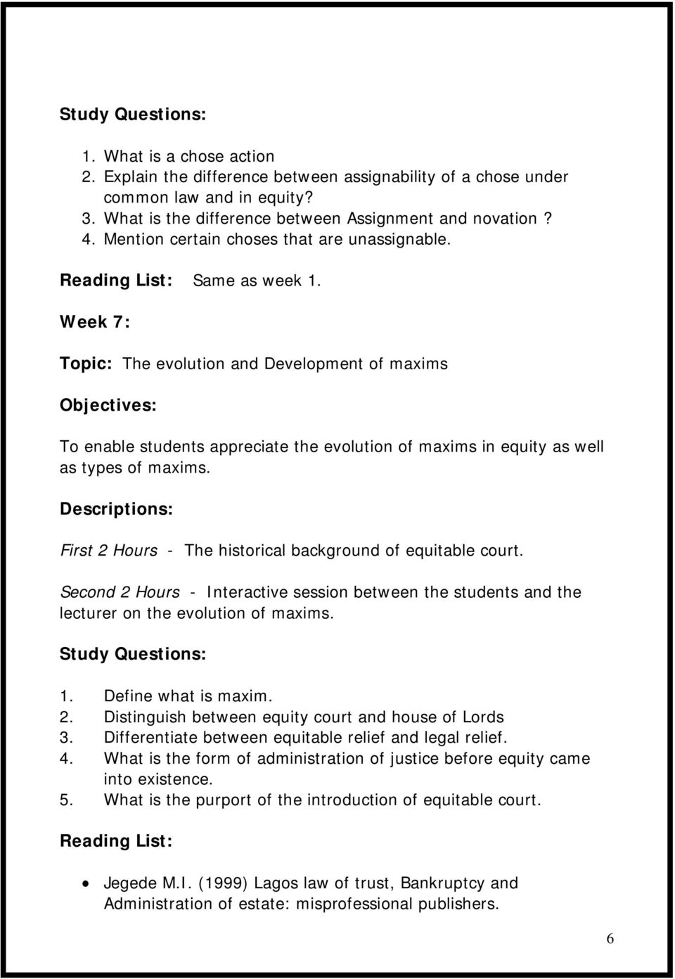 Week 7: Topic: The evolution and Development of maxims Objectives: To enable students appreciate the evolution of maxims in equity as well as types of maxims.