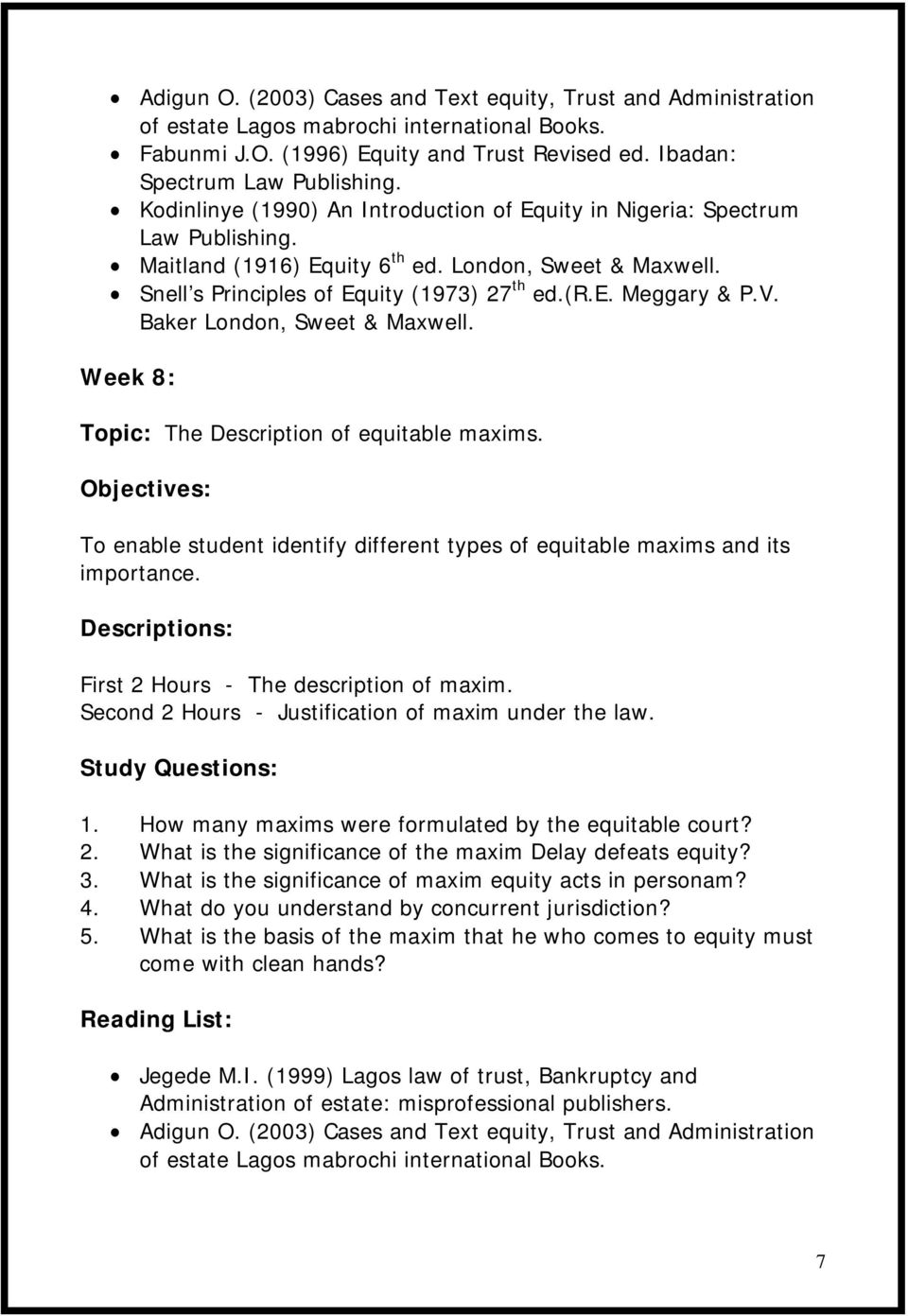 V. Baker London, Sweet & Maxwell. Week 8: Topic: The Description of equitable maxims. Objectives: To enable student identify different types of equitable maxims and its importance.