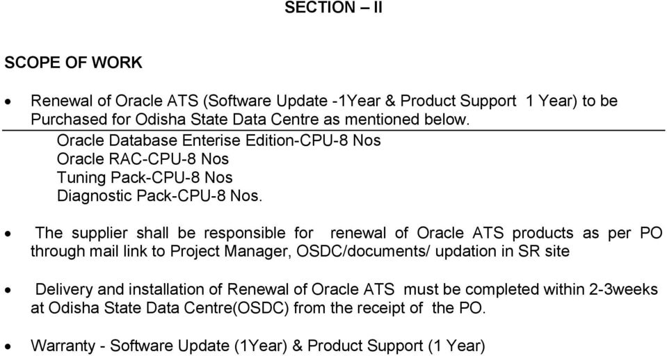 The supplier shall be responsible for renewal of Oracle ATS products as per PO through mail link to Project Manager, OSDC/documents/ updation in SR site