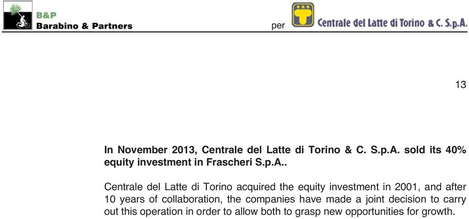 . Centrale del Latte di Torino acquired the equity investment in 2001, and after 10