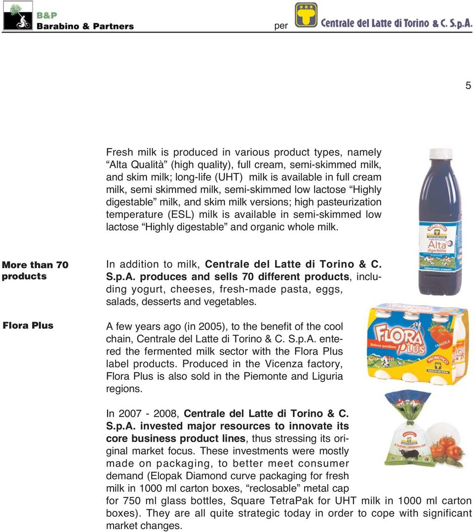milk. More than 70 products Flora Plus In addition to milk, Centrale del Latte di Torino & C. S.p.A.