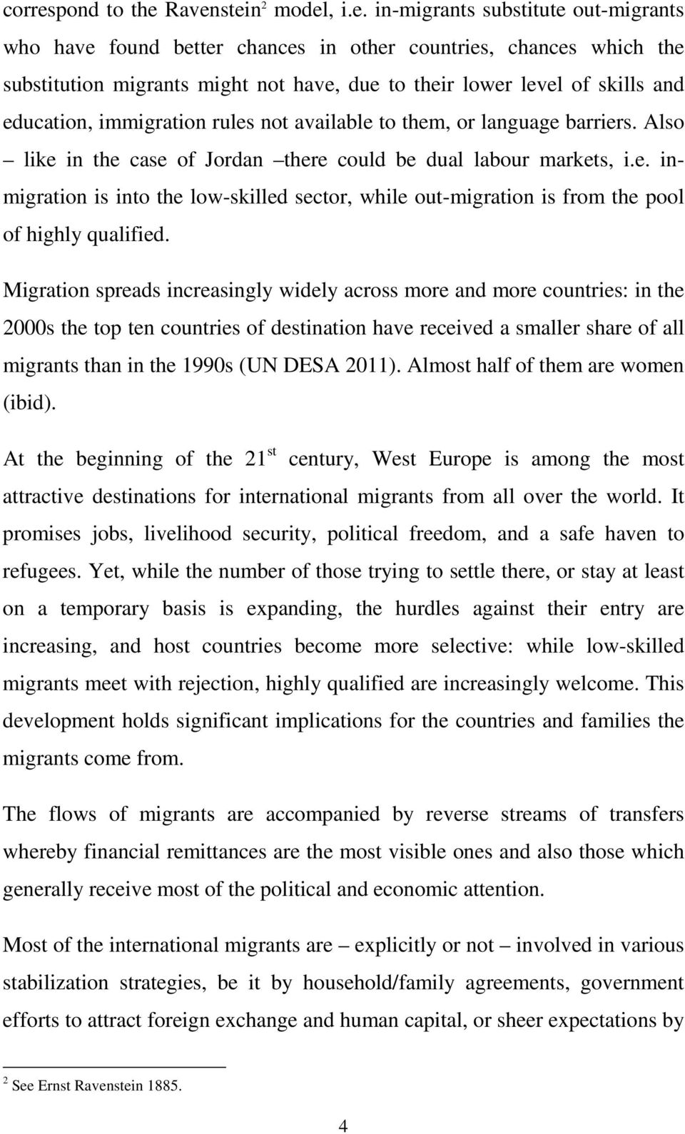 Ravenstein 2 model, i.e. in-migrants substitute out-migrants who have found better chances in other countries, chances which the substitution migrants might not have, due to their lower level of