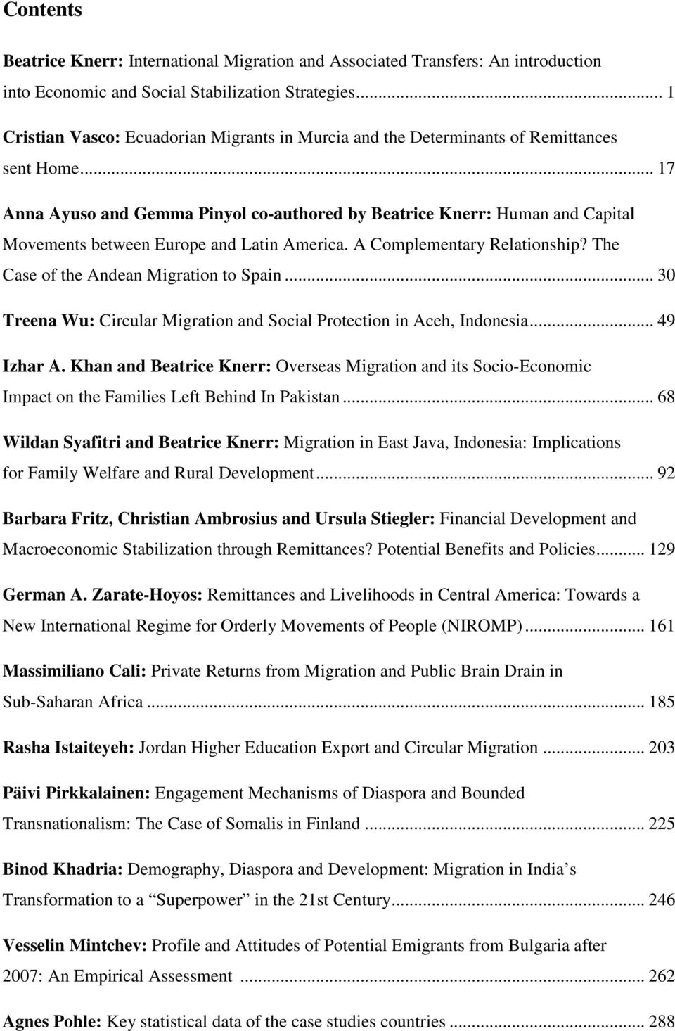 .. 17 Anna Ayuso and Gemma Pinyol co-authored by Beatrice Knerr: Human and Capital Movements between Europe and Latin America. A Complementary Relationship? The Case of the Andean Migration to Spain.