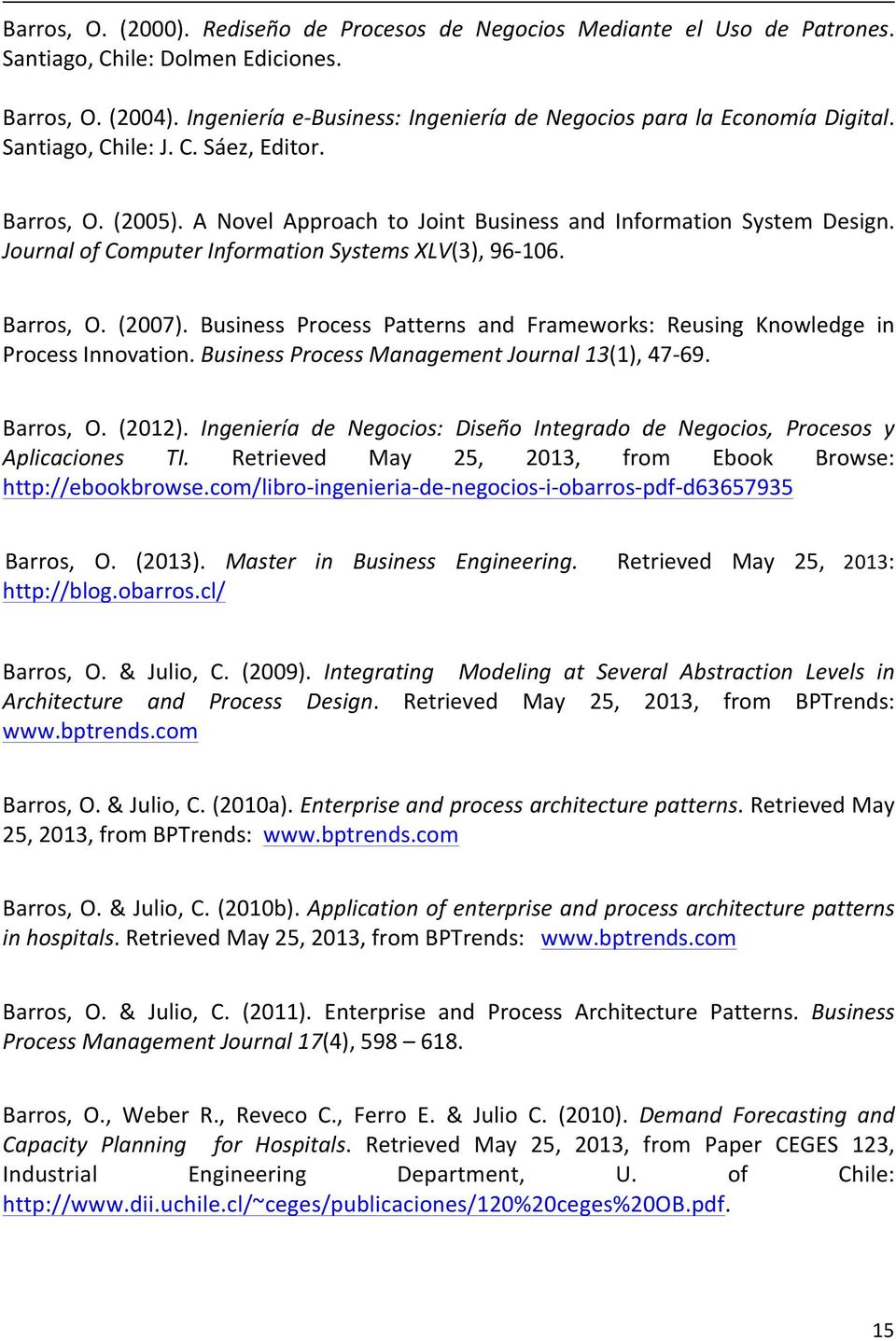 Journal of Computer Information Systems XLV(3), 96-106. Barros, O. (2007). Business Process Patterns and Frameworks: Reusing Knowledge in Process Innovation.