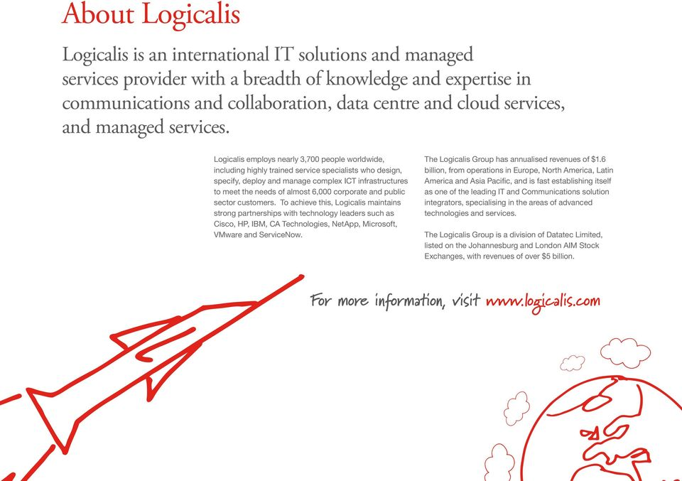 Logicalis employs nearly 3,700 people worldwide, including highly trained service specialists who design, specify, deploy and manage complex ICT infrastructures to meet the needs of almost 6,000