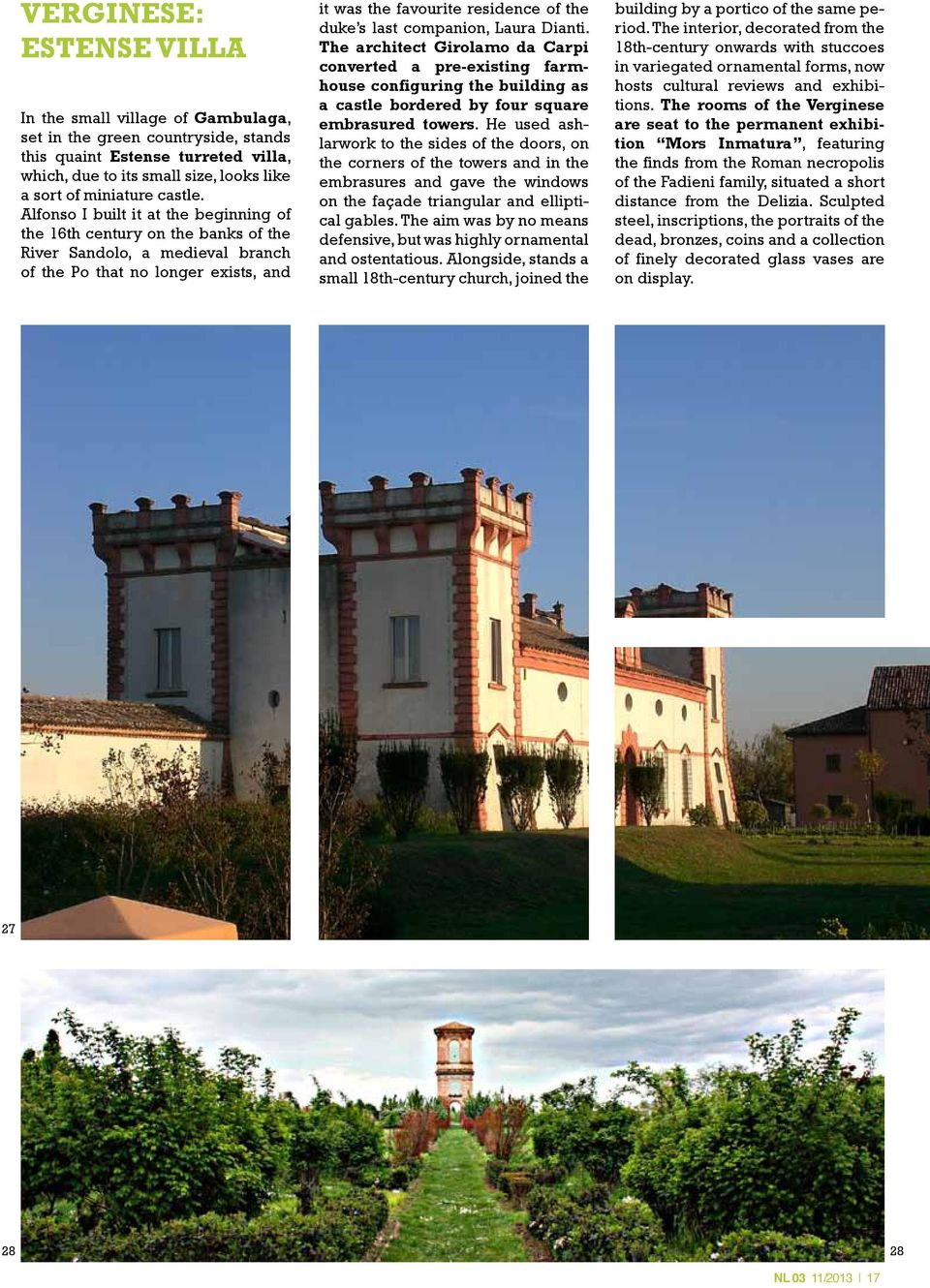 Alfonso I built it at the beginning of the 16th century on the banks of the River Sandolo, a medieval branch of the Po that no longer exists, and it was the favourite residence of the duke s last