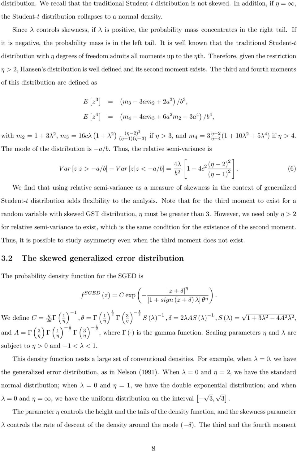 It is well known that the traditional Student-t distribution with η degrees of freedom admits all moments up to the ηth.