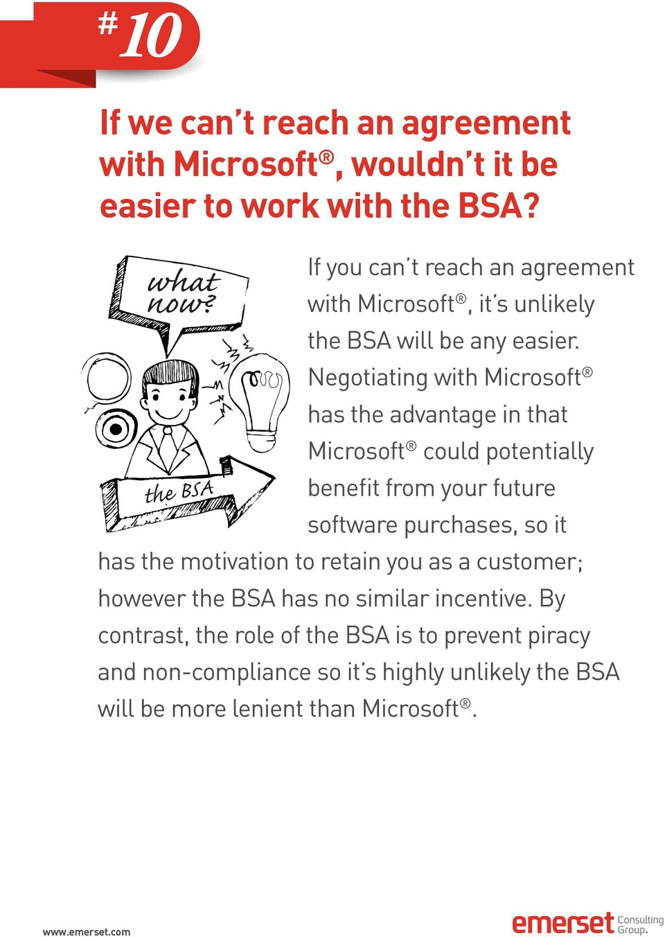 Negotiating with Microsoft has the advantage in that Microsoft could potentially benefit from your future software purchases, so it has the