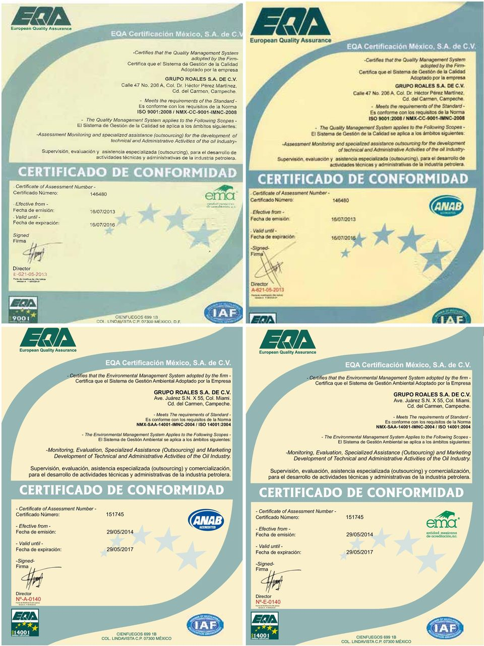 - Meets The requirements of Standard - Es conforme con los requisitos de la Norma NMX-SAA-14001-IMNC-2004 / ISO 14001:2004 - The Environmental Management System Applies to the Following Scopes - El