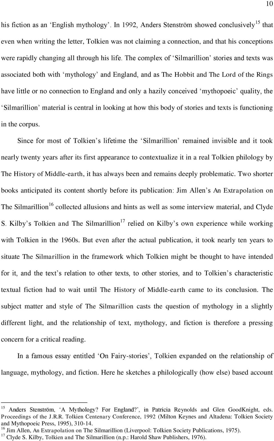 The complex of Silmarillion stories and texts was associated both with mythology and England, and as The Hobbit and The Lord of the Rings have little or no connection to England and only a hazily