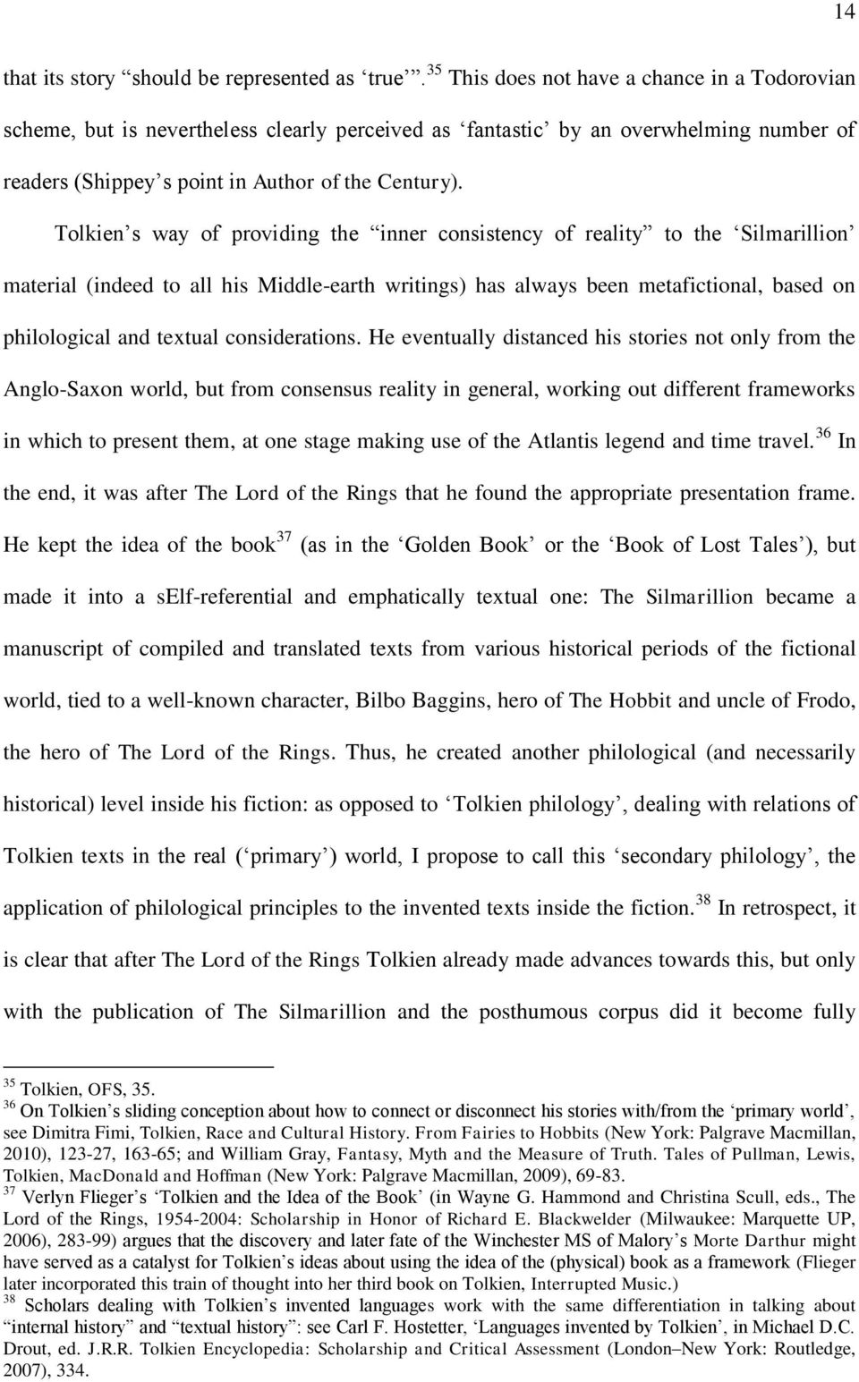 Tolkien s way of providing the inner consistency of reality to the Silmarillion material (indeed to all his Middle-earth writings) has always been metafictional, based on philological and textual