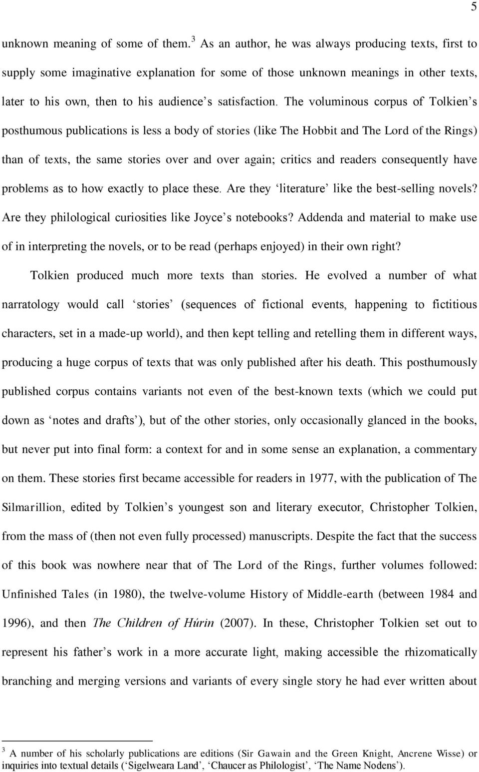 The voluminous corpus of Tolkien s posthumous publications is less a body of stories (like The Hobbit and The Lord of the Rings) than of texts, the same stories over and over again; critics and