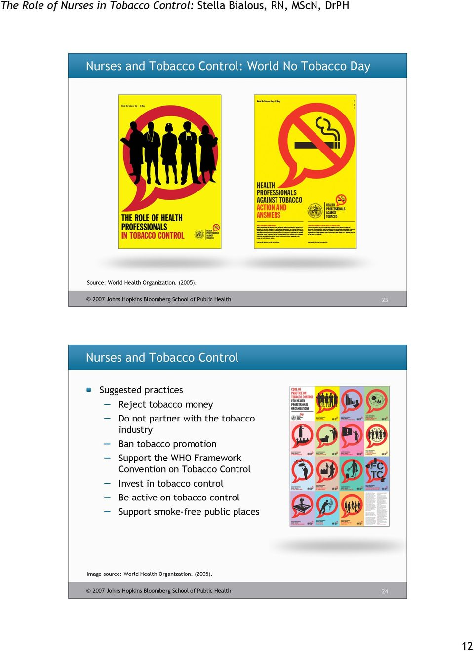 industry Ban tobacco promotion Support the WHO Framework Convention on Tobacco Control Invest in tobacco