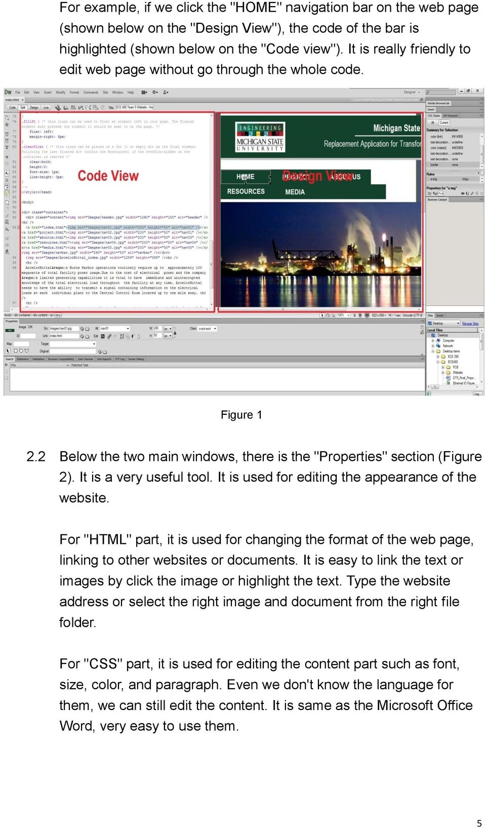 "It is used for editing the appearance of the website. For ""HTML"" part, it is used for changing the format of the web page, linking to other websites or documents."