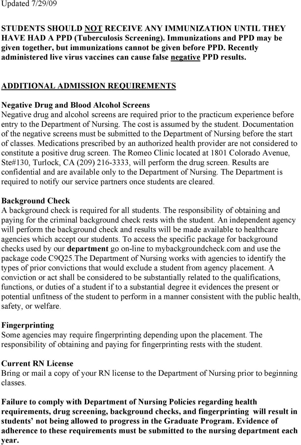 ADDITIONAL ADMISSION REQUIREMENTS Negative Drug and Blood Alcohol Screens Negative drug and alcohol screens are required prior to the practicum experience before entry to the Department of Nursing.
