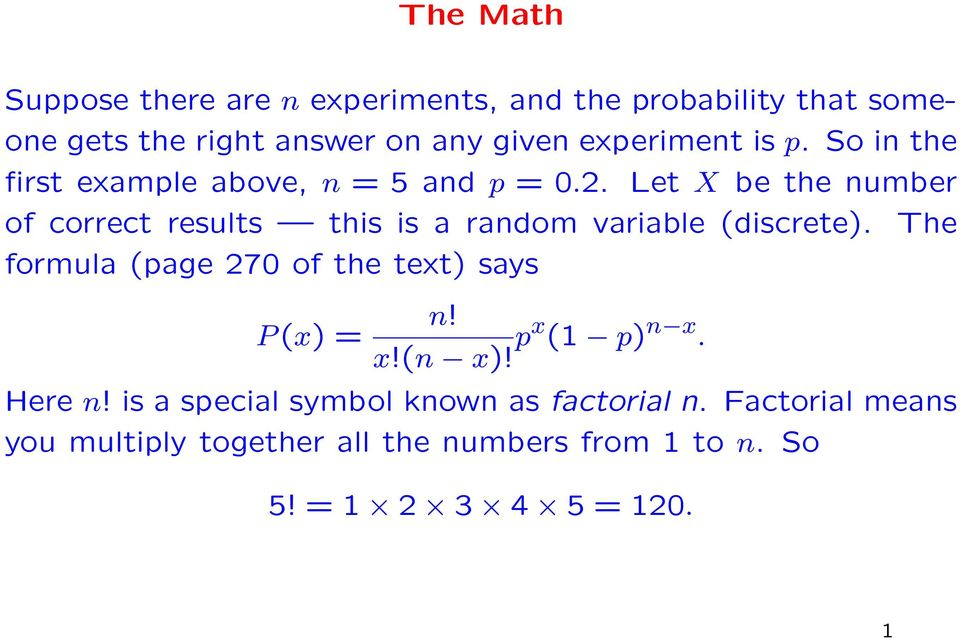 Let X be the number of correct results this is a random variable (discrete).