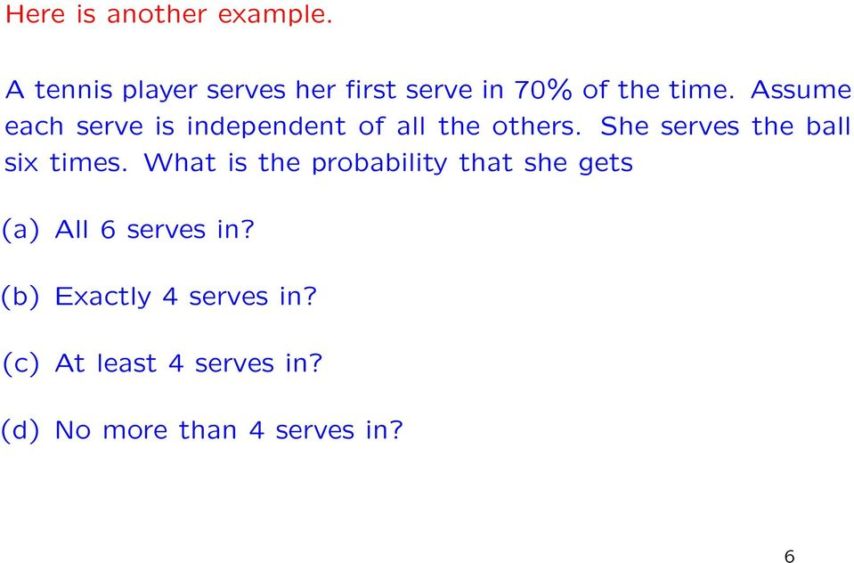 Assume each serve is independent of all the others.