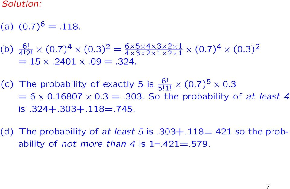3 = 6 0.16807 0.3 =.303. So the probability of at least 4 is.324+.303+.118=.745.