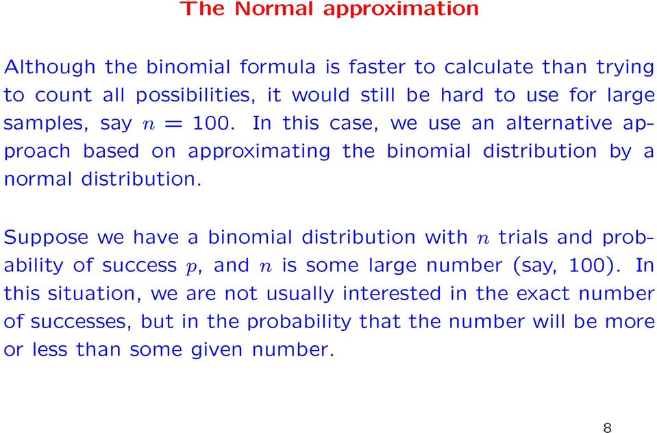 In this case, we use an alternative approach based on approximating the binomial distribution by a normal distribution.