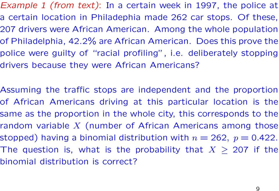 Assuming the traffic stops are independent and the proportion of African Americans driving at this particular location is the same as the proportion in the whole city, this corresponds to the