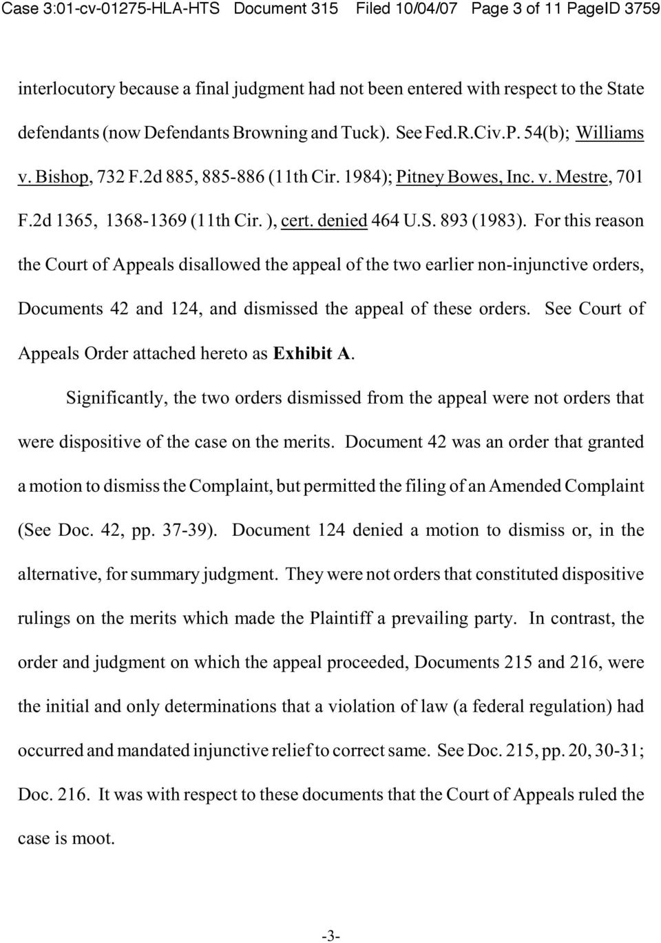 For this reason the Court of Appeals disallowed the appeal of the two earlier non-injunctive orders, Documents 42 and 124, and dismissed the appeal of these orders.