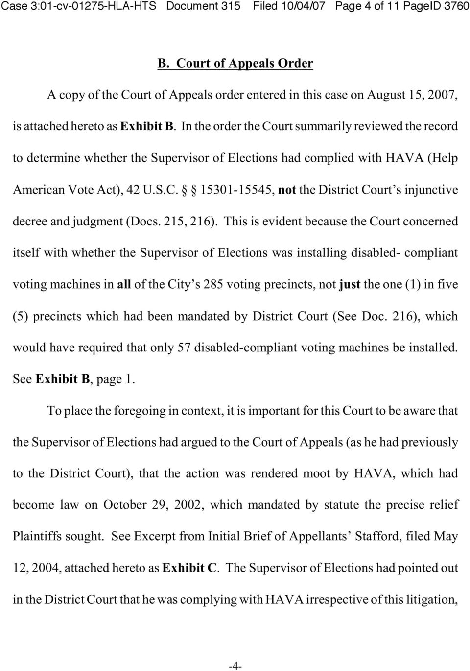 In the order the Court summarily reviewed the record to determine whether the Supervisor of Elections had complied with HAVA (Help American Vote Act), 42 U.S.C. 15301-15545, not the District Court s injunctive decree and judgment (Docs.