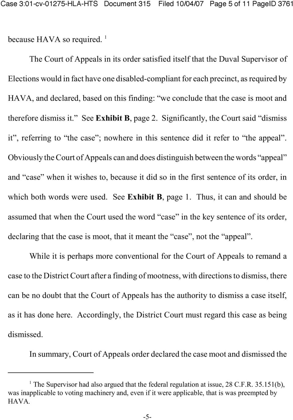 this finding: we conclude that the case is moot and therefore dismiss it. See Exhibit B, page 2.