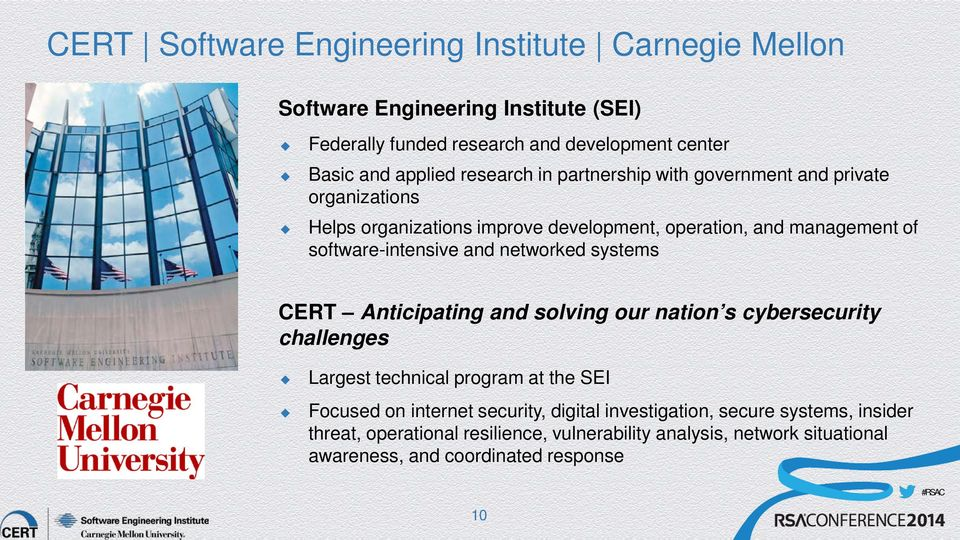 and networked systems CERT Anticipating and solving our nation s cybersecurity challenges Largest technical program at the SEI Focused on internet security,