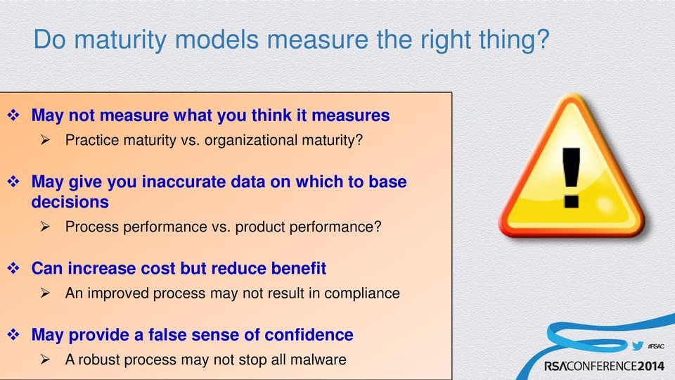 May give you inaccurate data on which to base decisions Process performance vs. product performance?
