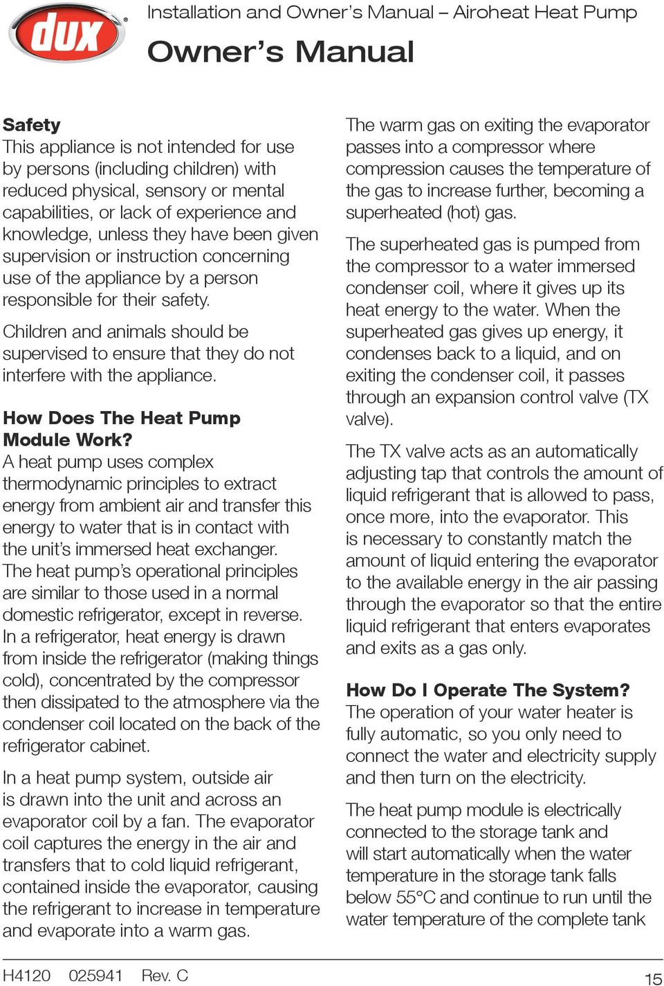 Children and animals should be supervised to ensure that they do not interfere with the appliance. How Does The Heat Pump Module Work?