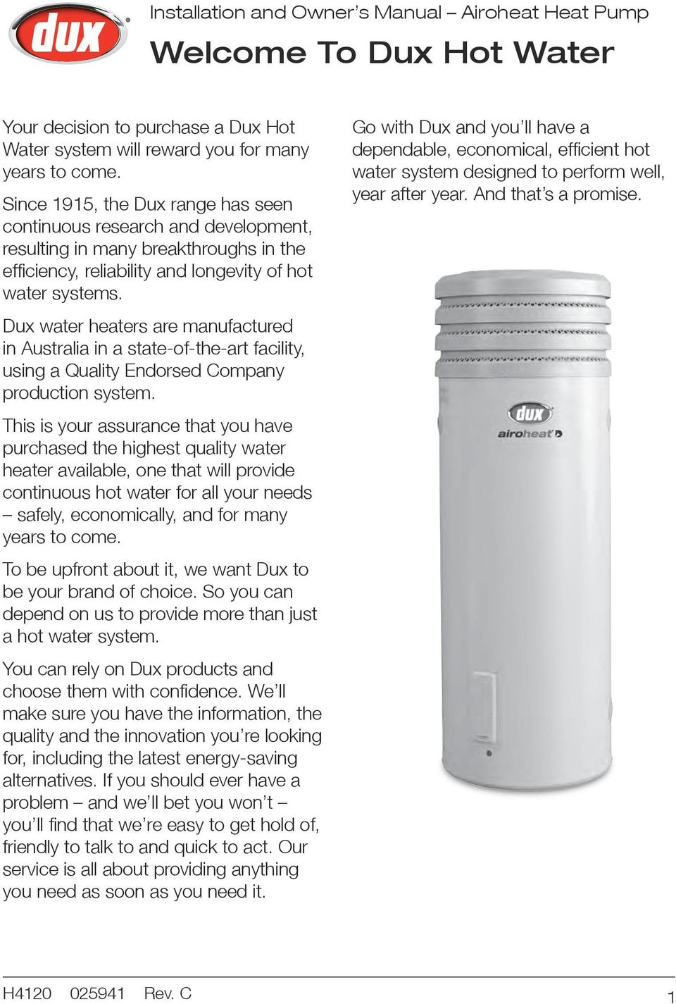 Dux water heaters are manufactured in Australia in a state-of-the-art facility, using a Quality Endorsed Company production system.