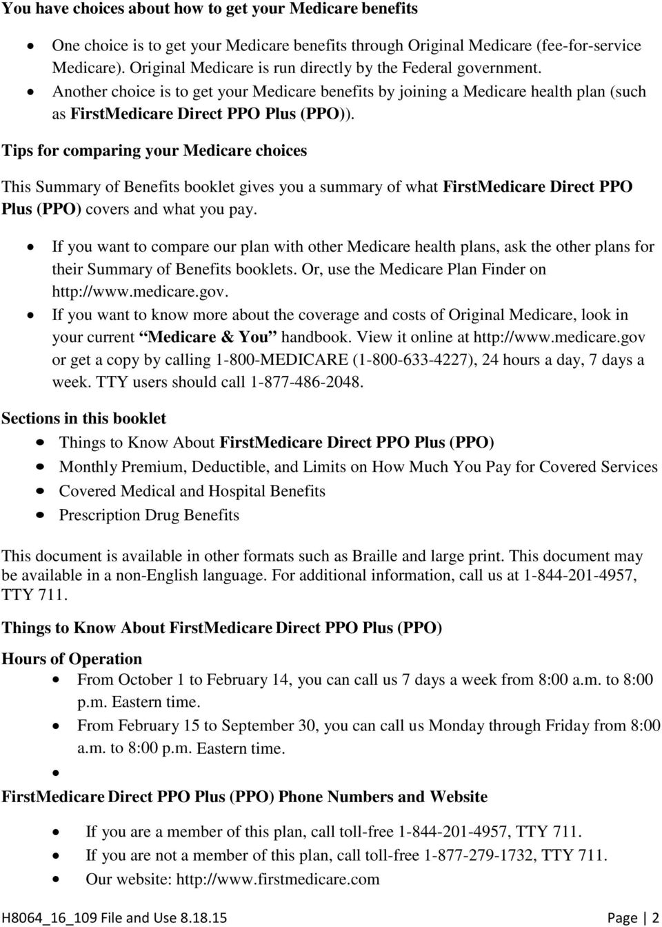 Tips for comparing your Medicare choices This Summary of Benefits booklet gives you a summary of what FirstMedicare Direct PPO Plus (PPO) covers and what you pay.