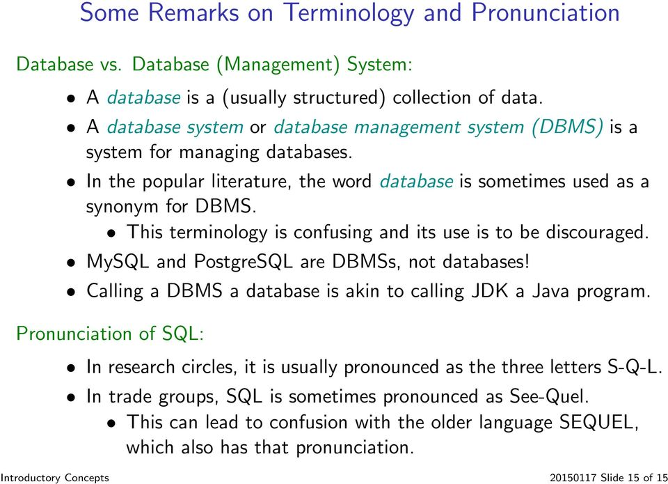 This terminology is confusing and its use is to be discouraged. MySQL and PostgreSQL are DBMSs, not databases! Calling a DBMS a database is akin to calling JDK a Java program.