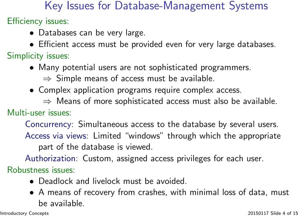 Means of more sophisticated access must also be available. Multi-user issues: Concurrency: Simultaneous access to the database by several users.