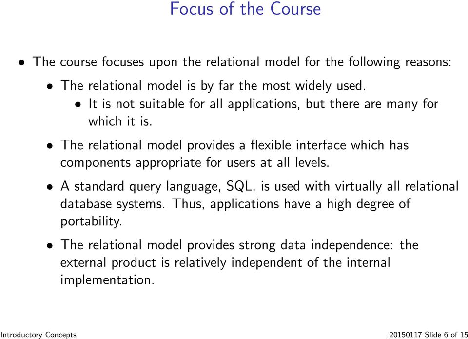 The relational model provides a flexible interface which has components appropriate for users at all levels.