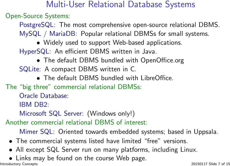 The default DBMS bundled with LibreOffice. The big three commercial relational DBMSs: Oracle Database: IBM DB2: Microsoft SQL Server: (Windows only!