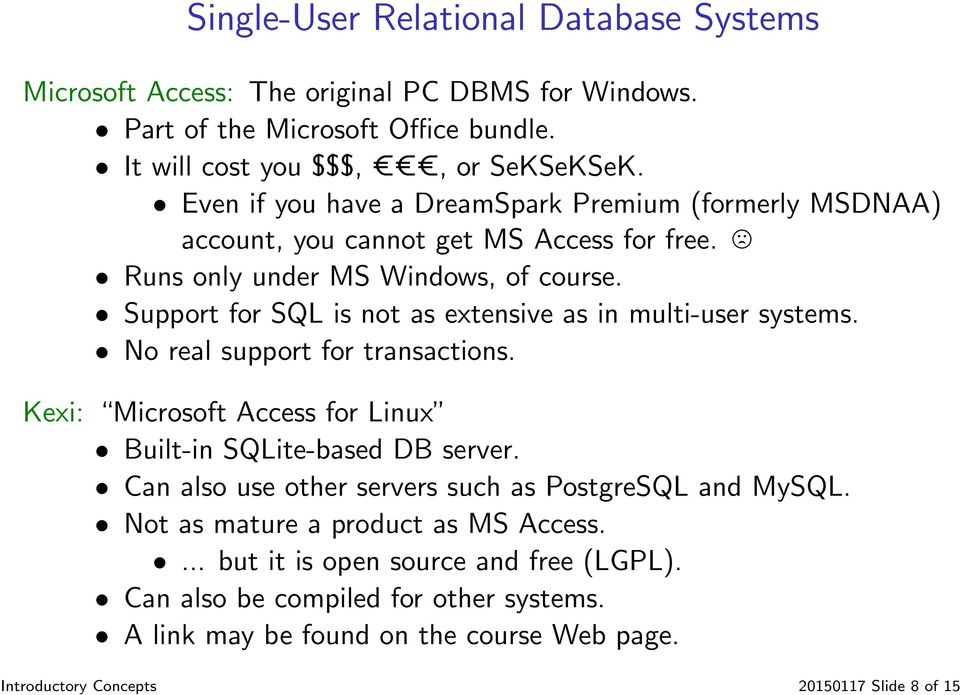 Support for SQL is not as extensive as in multi-user systems. No real support for transactions. Kexi: Microsoft Access for Linux Built-in SQLite-based DB server.