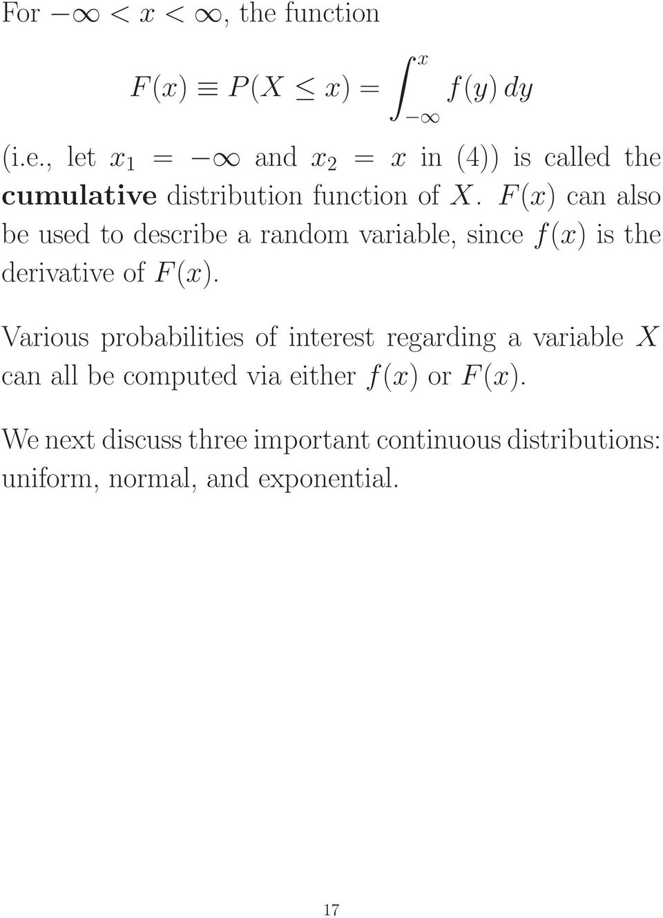 Various probabilities of interest regarding a variable X can all be computed via either f(x) or F(x).