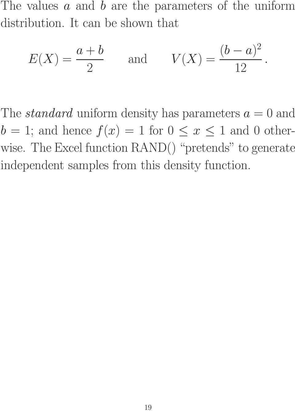 The standard uniform density has parameters a = 0 and b = 1; and hence f(x) = 1