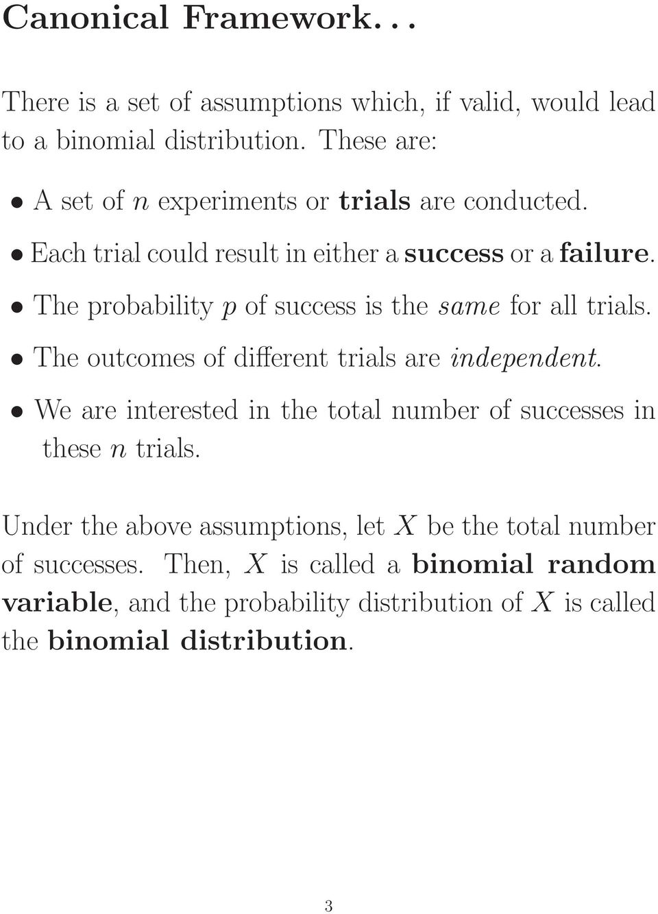 The probability p of success is the same for all trials. The outcomes of different trials are independent.