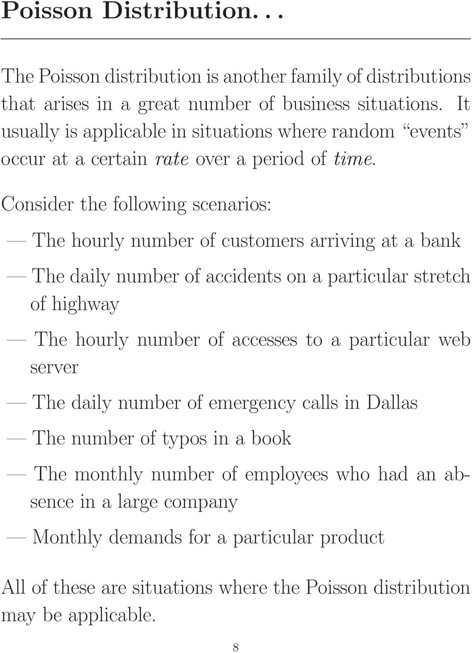 Consider the following scenarios: The hourly number of customers arriving at a bank The daily number of accidents on a particular stretch of highway The hourly number of accesses