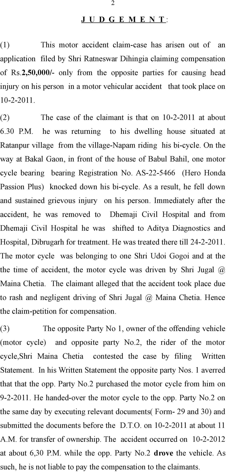 (2) The case of the claimant is that on 10-2-2011 at about 6.30 P.M. he was returning to his dwelling house situated at Ratanpur village from the village-napam riding his bi-cycle.