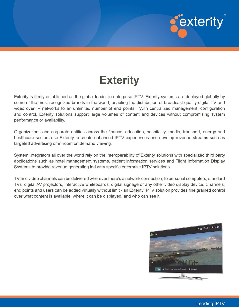 of end points. With centralized management, configuration and control, Exterity solutions support large volumes of content and devices without compromising system performance or availability.