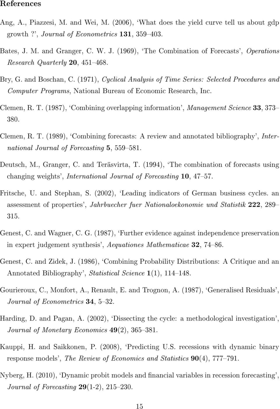 Clemen, R. T. (1989), `Combining forecasts: A review and annotated bibliography', International Journal of Forecasting 5, 559581. Deutsch, M., Granger, C. and Teräsvirta, T.