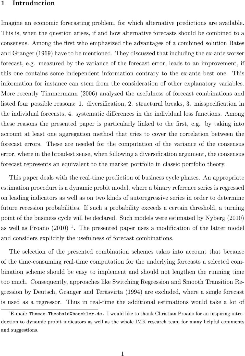 Among the rst who emphasized the advantages of a combined solution Bates and Granger (1969) have to be mentioned. They discussed that including the ex-ante worser forecast, e.g. measured by the variance of the forecast error, leads to an improvement, if this one contains some independent information contrary to the ex-ante best one.
